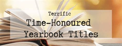 Terrific Time-Honoured Yearbook Titles for Your Yearbook Cover