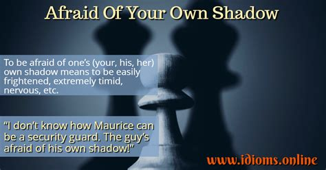 Afraid Of Your Own Shadow | Idioms Online